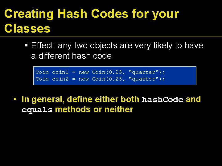 Creating Hash Codes for your Classes Effect: any two objects are very likely to