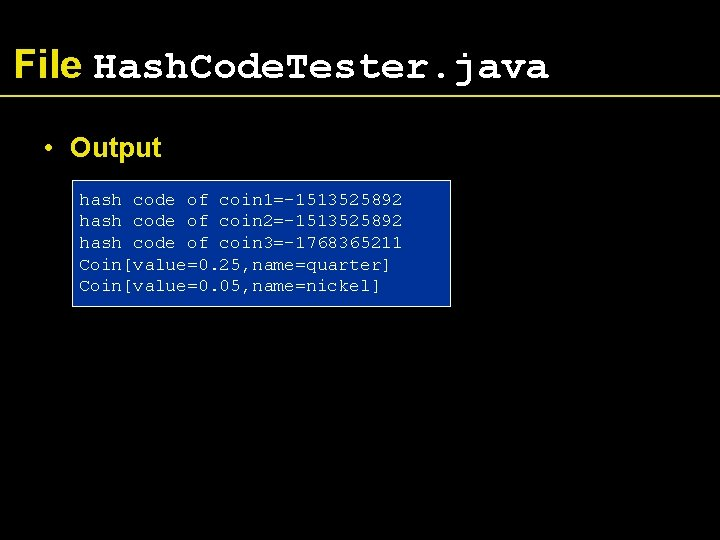 File Hash. Code. Tester. java • Output hash code of coin 1=-1513525892 hash code