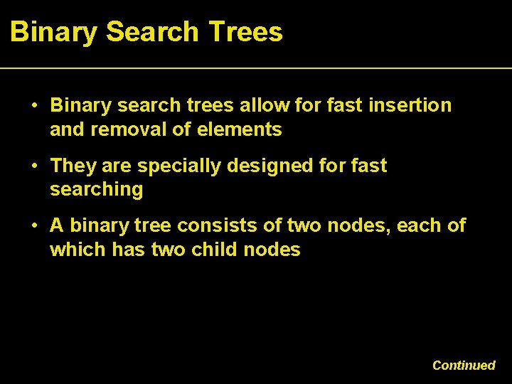 Binary Search Trees • Binary search trees allow for fast insertion and removal of