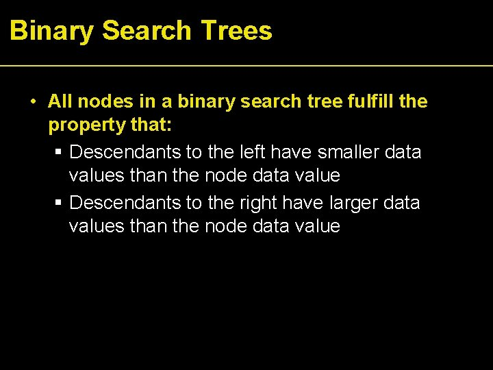 Binary Search Trees • All nodes in a binary search tree fulfill the property