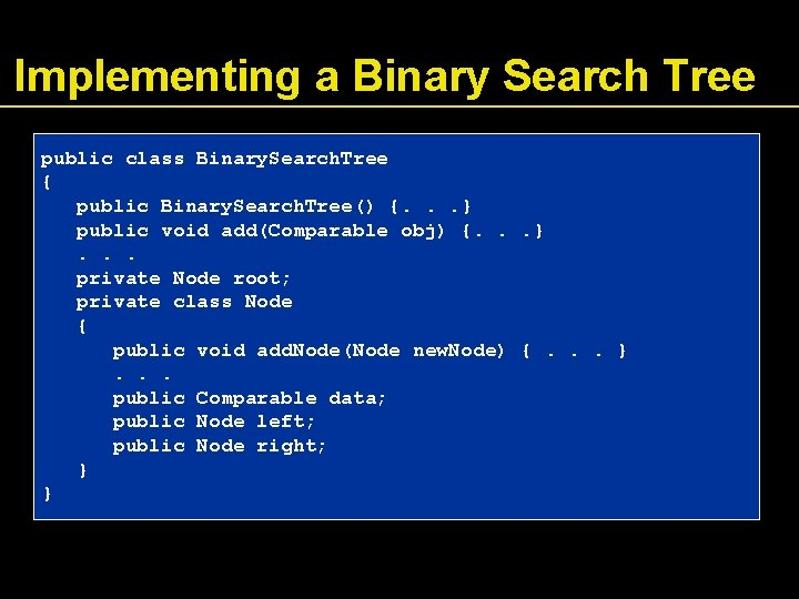 Implementing a Binary Search Tree public class Binary. Search. Tree { public Binary. Search.