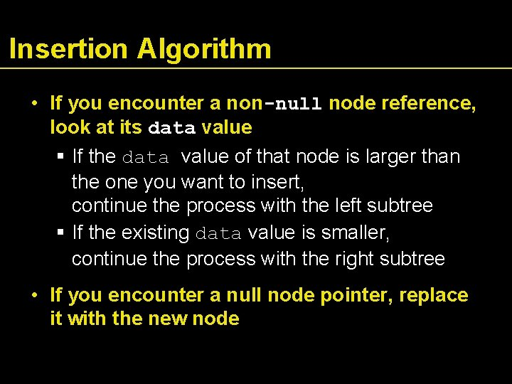 Insertion Algorithm • If you encounter a non-null node reference, look at its data