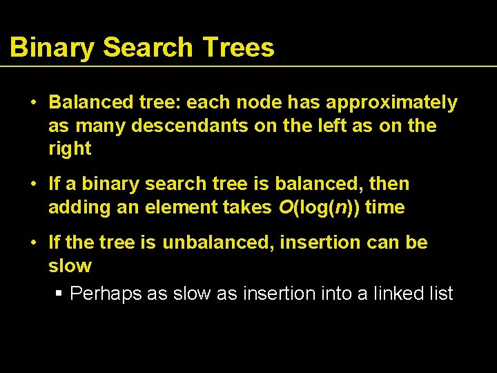 Binary Search Trees • Balanced tree: each node has approximately as many descendants on