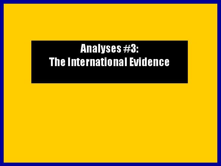 Analyses #3: The International Evidence