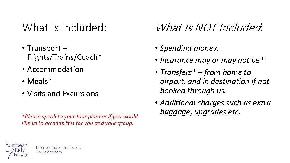 What Is Included: What Is NOT Included: • Transport – Flights/Trains/Coach* • Accommodation •