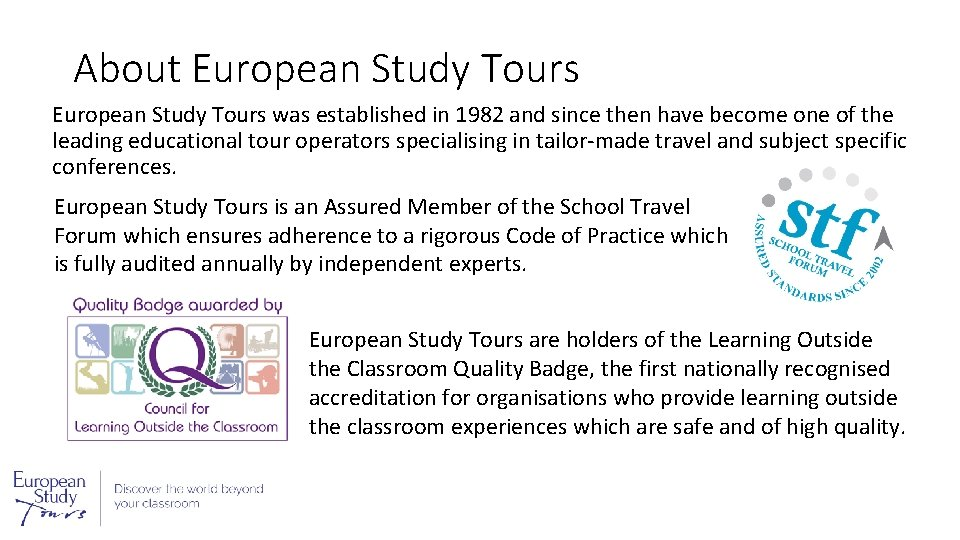 About European Study Tours was established in 1982 and since then have become one