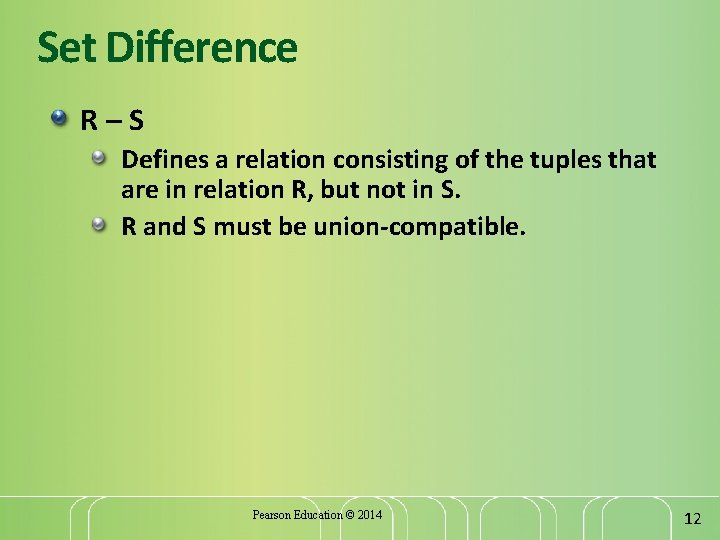 Set Difference R–S Defines a relation consisting of the tuples that are in relation