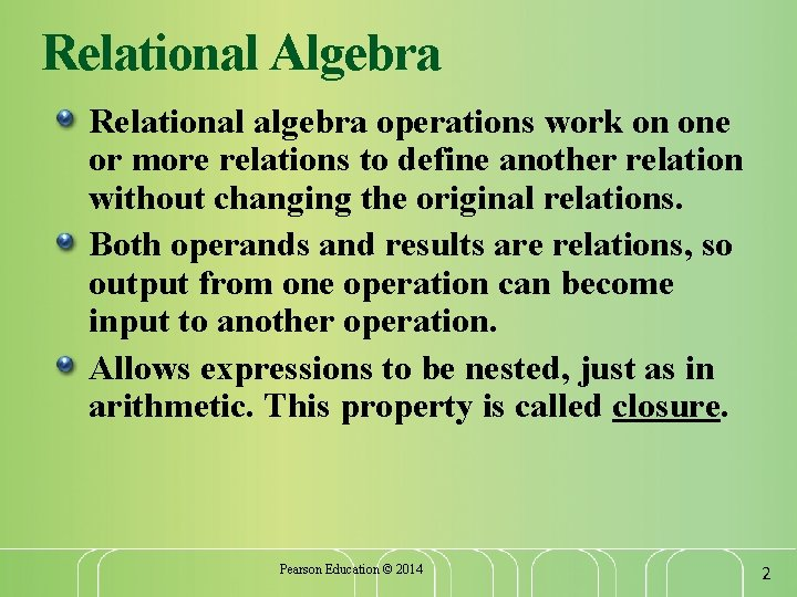 Relational Algebra Relational algebra operations work on one or more relations to define another