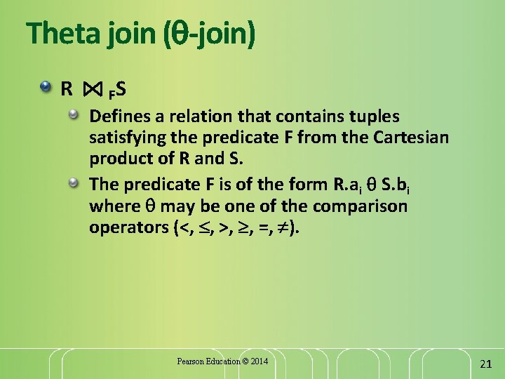 Theta join ( -join) R FS Defines a relation that contains tuples satisfying the