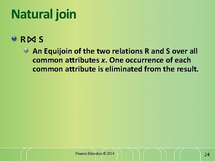 Natural join R S An Equijoin of the two relations R and S over