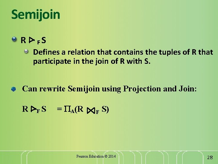 Semijoin R FS Defines a relation that contains the tuples of R that participate