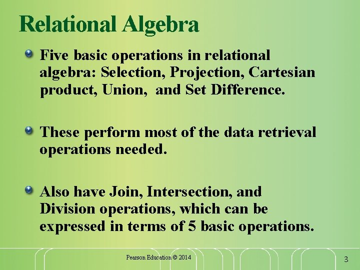 Relational Algebra Five basic operations in relational algebra: Selection, Projection, Cartesian product, Union, and