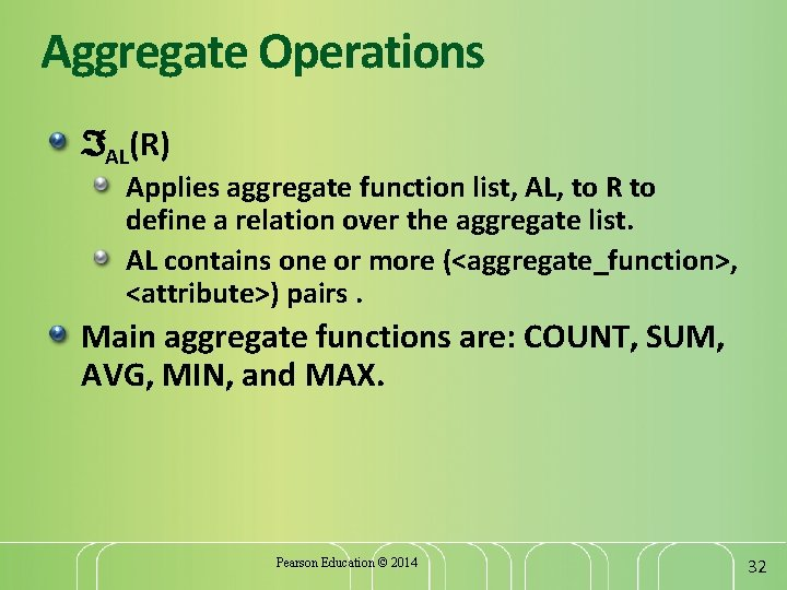 Aggregate Operations AL(R) Applies aggregate function list, AL, to R to define a relation