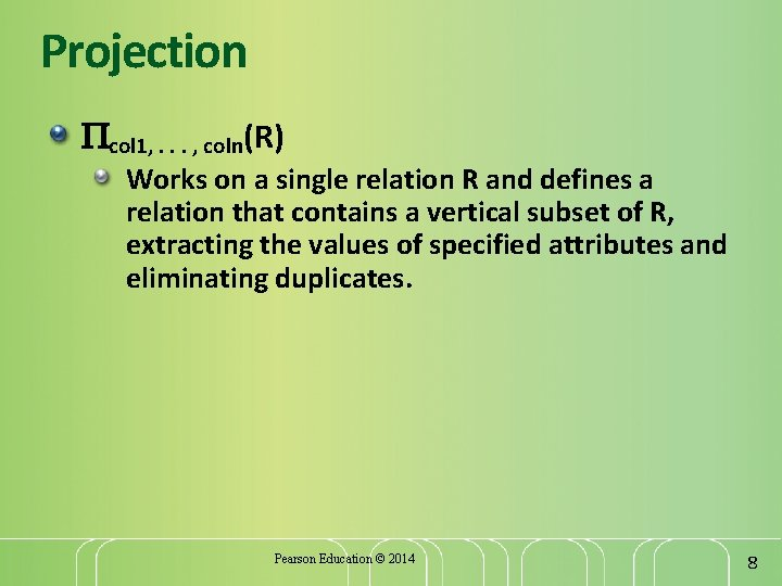 Projection col 1, . . . , coln(R) Works on a single relation R