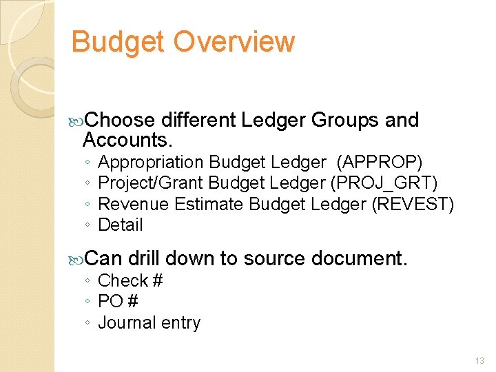 Budget Overview Choose different Ledger Groups and Accounts. ◦ ◦ Appropriation Budget Ledger (APPROP)