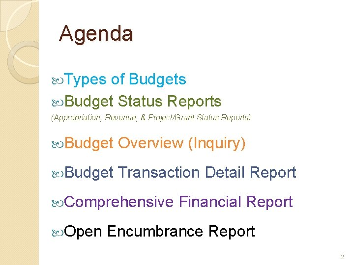 Agenda Types of Budgets Budget Status Reports (Appropriation, Revenue, & Project/Grant Status Reports) Budget
