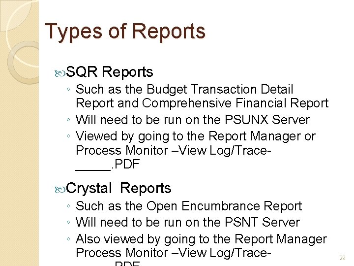 Types of Reports SQR Reports ◦ Such as the Budget Transaction Detail Report and