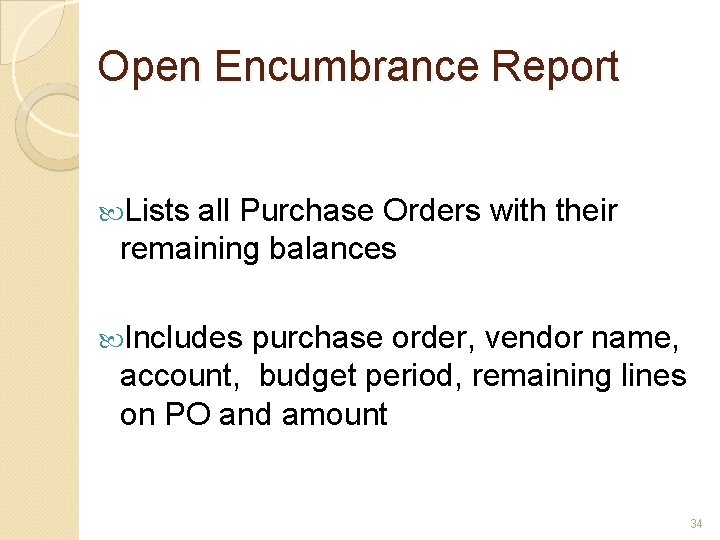 Open Encumbrance Report Lists all Purchase Orders with their remaining balances Includes purchase order,