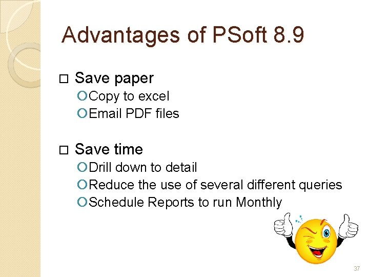 Advantages of PSoft 8. 9 Save paper Copy to excel Email PDF files Save