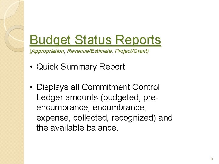Budget Status Reports (Appropriation, Revenue/Estimate, Project/Grant) • Quick Summary Report • Displays all Commitment