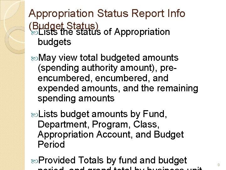 Appropriation Status Report Info (Budget Status) Lists the status of Appropriation budgets May view