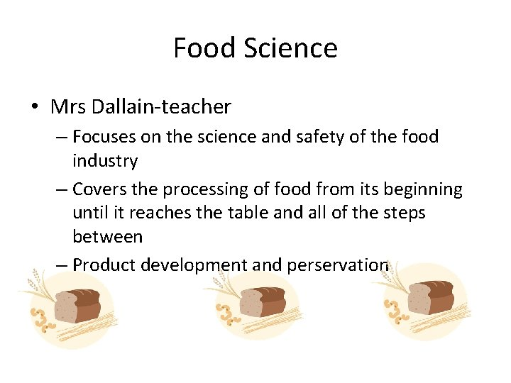 Food Science • Mrs Dallain-teacher – Focuses on the science and safety of the