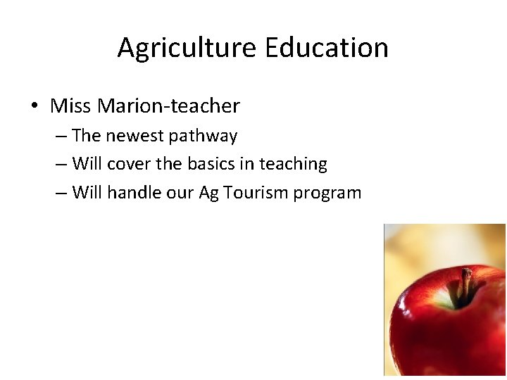 Agriculture Education • Miss Marion-teacher – The newest pathway – Will cover the basics