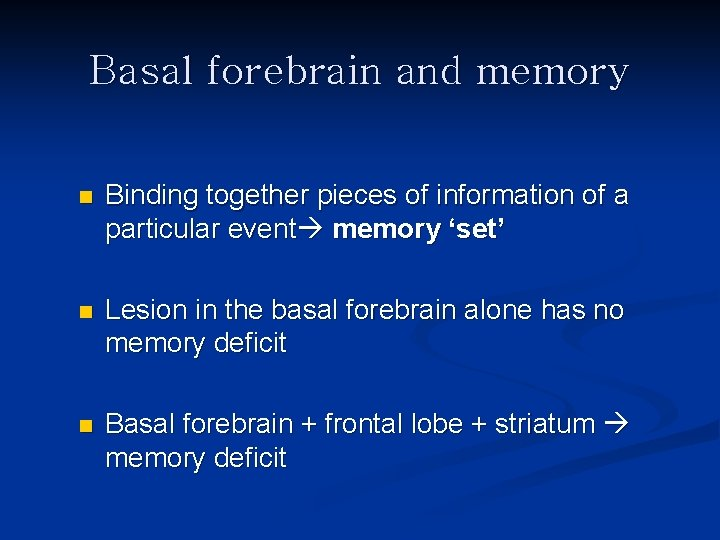 Basal forebrain and memory n Binding together pieces of information of a particular event
