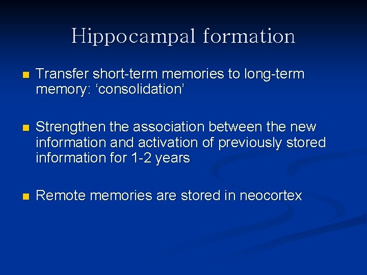 Hippocampal formation n Transfer short-term memories to long-term memory: 'consolidation' n Strengthen the association