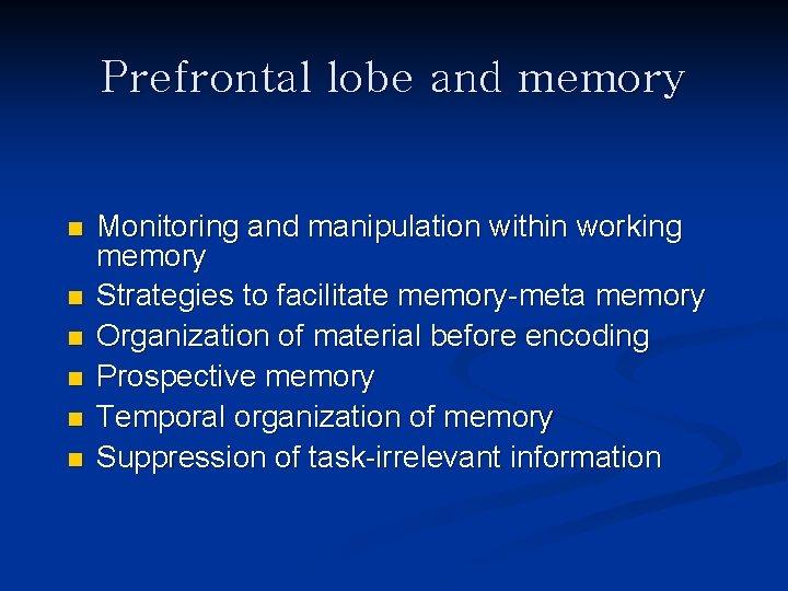 Prefrontal lobe and memory n n n Monitoring and manipulation within working memory Strategies