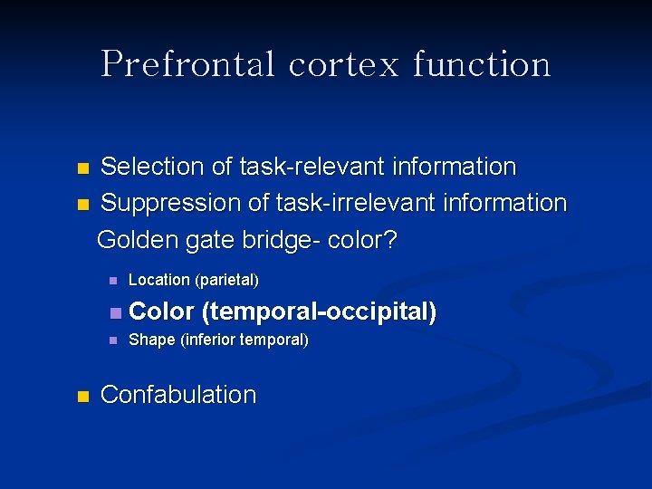 Prefrontal cortex function Selection of task-relevant information n Suppression of task-irrelevant information Golden gate