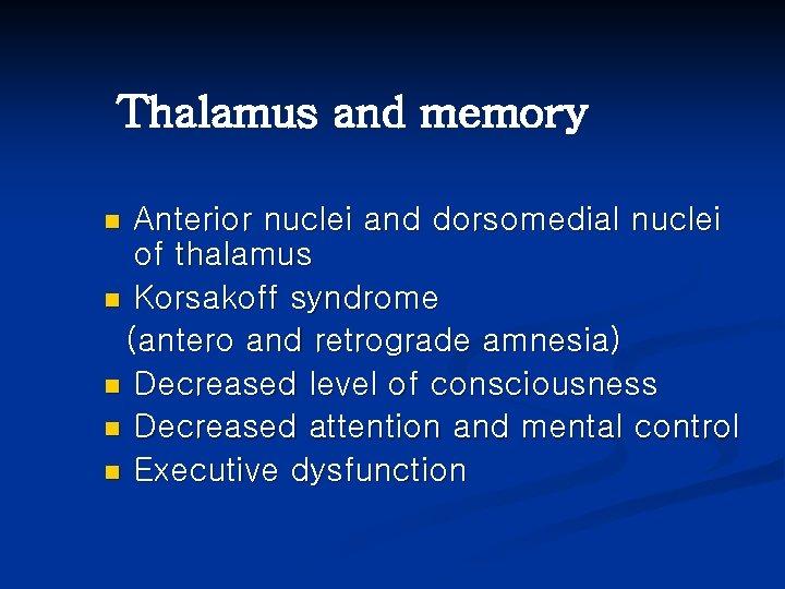 Thalamus and memory Anterior nuclei and dorsomedial nuclei of thalamus n Korsakoff syndrome (antero