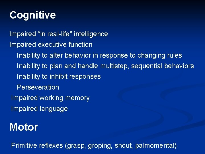 """Cognitive Impaired """"in real-life"""" intelligence Impaired executive function Inability to alter behavior in response"""