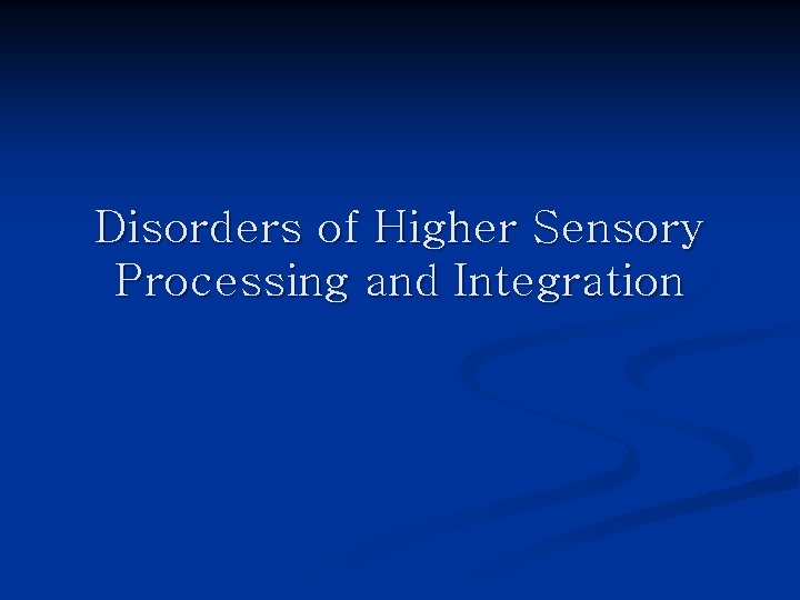 Disorders of Higher Sensory Processing and Integration
