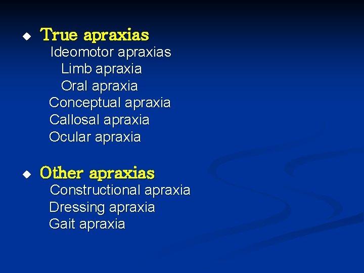u True apraxias Ideomotor apraxias Limb apraxia Oral apraxia Conceptual apraxia Callosal apraxia Ocular