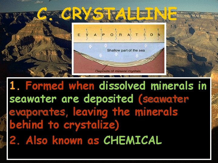 C. CRYSTALLINE 1. Formed when dissolved minerals in seawater are deposited (seawater evaporates, leaving