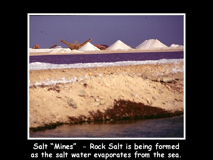 """Salt """"Mines"""" - Rock Salt is being formed as the salt water evaporates from"""