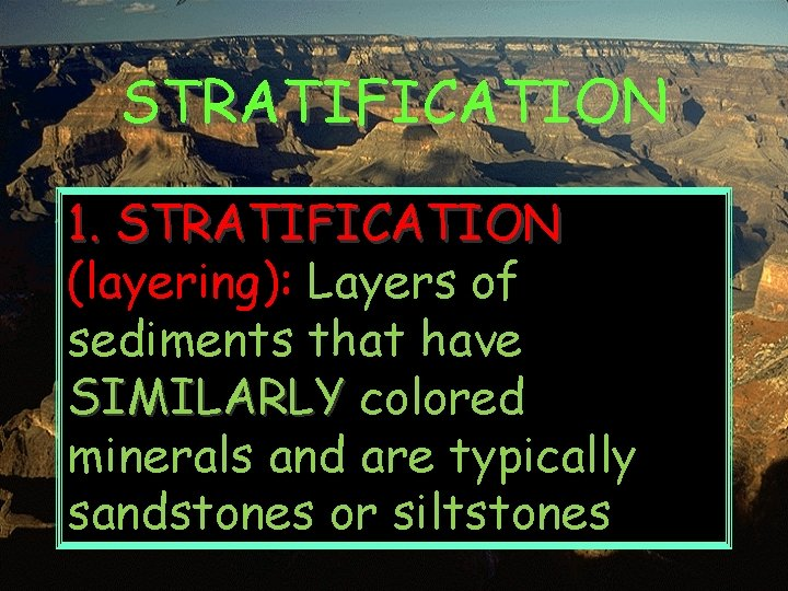 STRATIFICATION 1. STRATIFICATION (layering): Layers of sediments that have SIMILARLY colored minerals and are