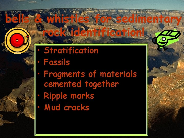 bells & whistles for sedimentary rock identification! • Stratification • Fossils • Fragments of