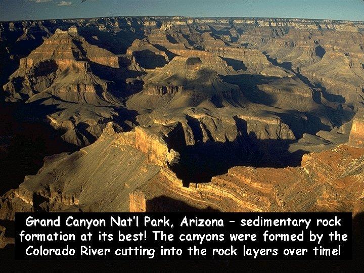 Grand Canyon Nat'l Park, Arizona – sedimentary rock formation at its best! The canyons