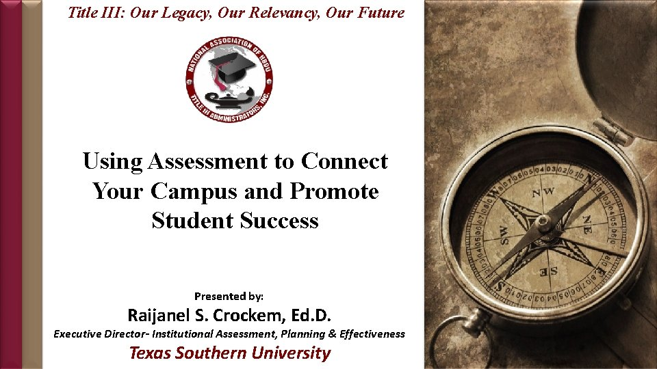 Title III: Our Legacy, Our Relevancy, Our Future Using Assessment to Connect Your Campus