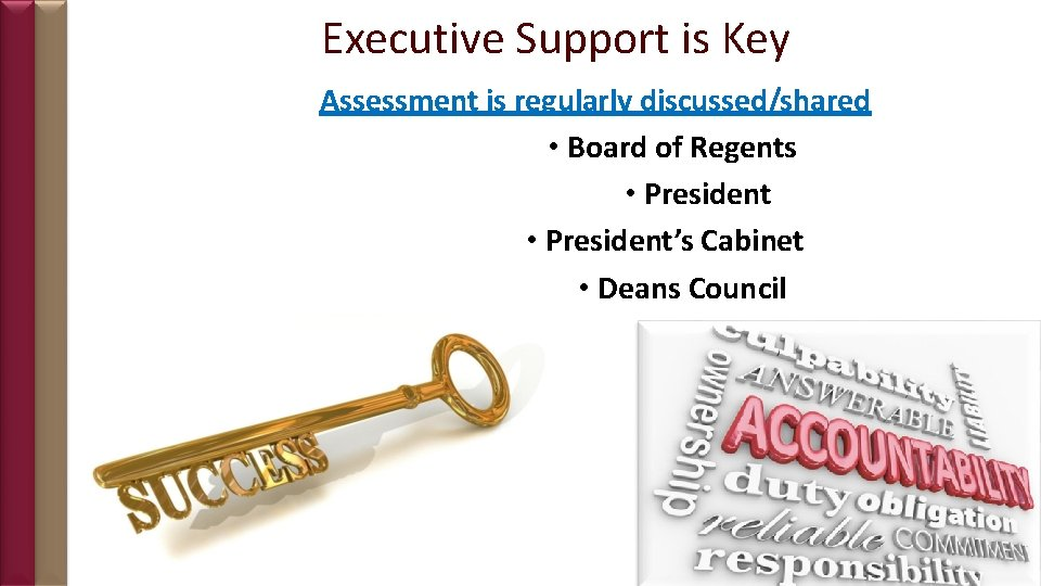 Executive Support is Key Assessment is regularly discussed/shared • Board of Regents • President's