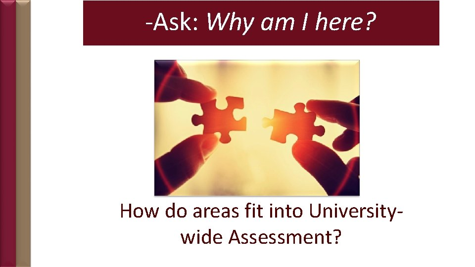-Ask: Why am I here? How do areas fit into Universitywide Assessment?