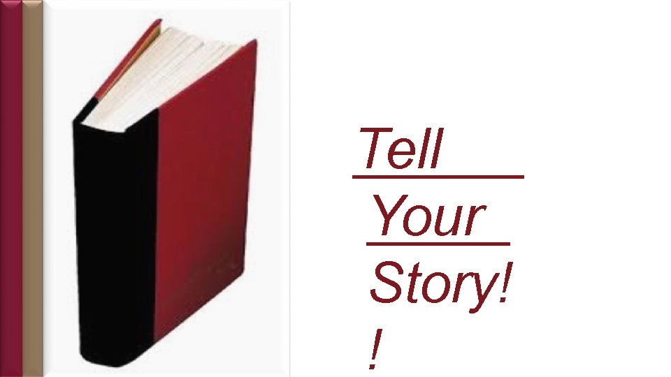 Tell Your Story! !