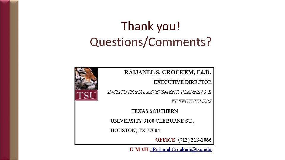 Thank you! Questions/Comments? RAIJANEL S. CROCKEM, Ed. D. EXECUTIVE DIRECTOR INSTITUTIONAL ASSESSMENT, PLANNING &