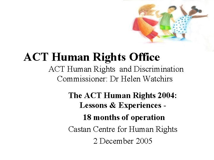 ACT Human Rights Office ACT Human Rights and Discrimination Commissioner: Dr Helen Watchirs The