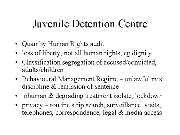Juvenile Detention Centre • Quamby Human Rights audit • loss of liberty, not all