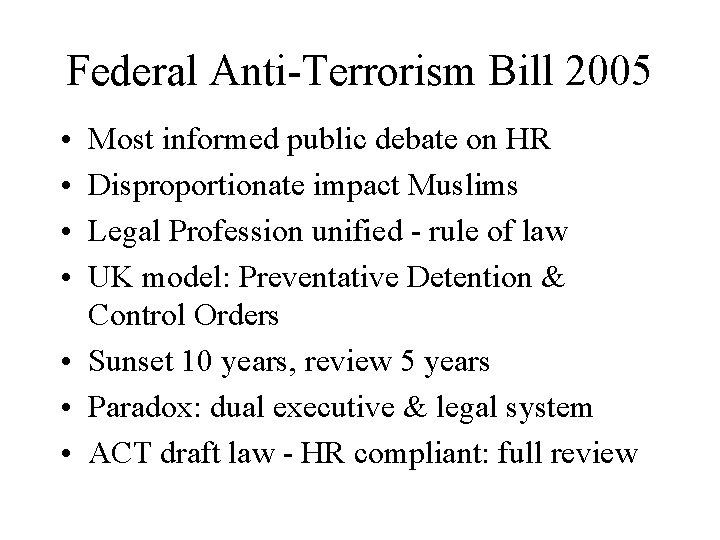 Federal Anti-Terrorism Bill 2005 • • Most informed public debate on HR Disproportionate impact