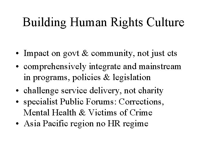 Building Human Rights Culture • Impact on govt & community, not just cts •