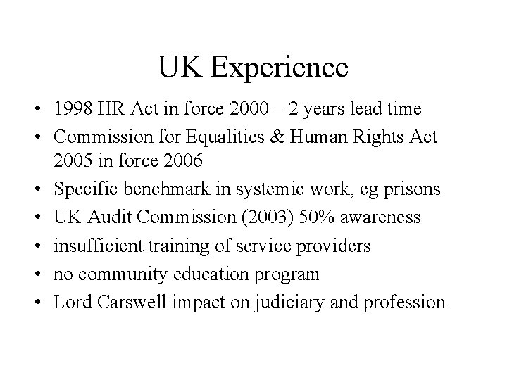 UK Experience • 1998 HR Act in force 2000 – 2 years lead time